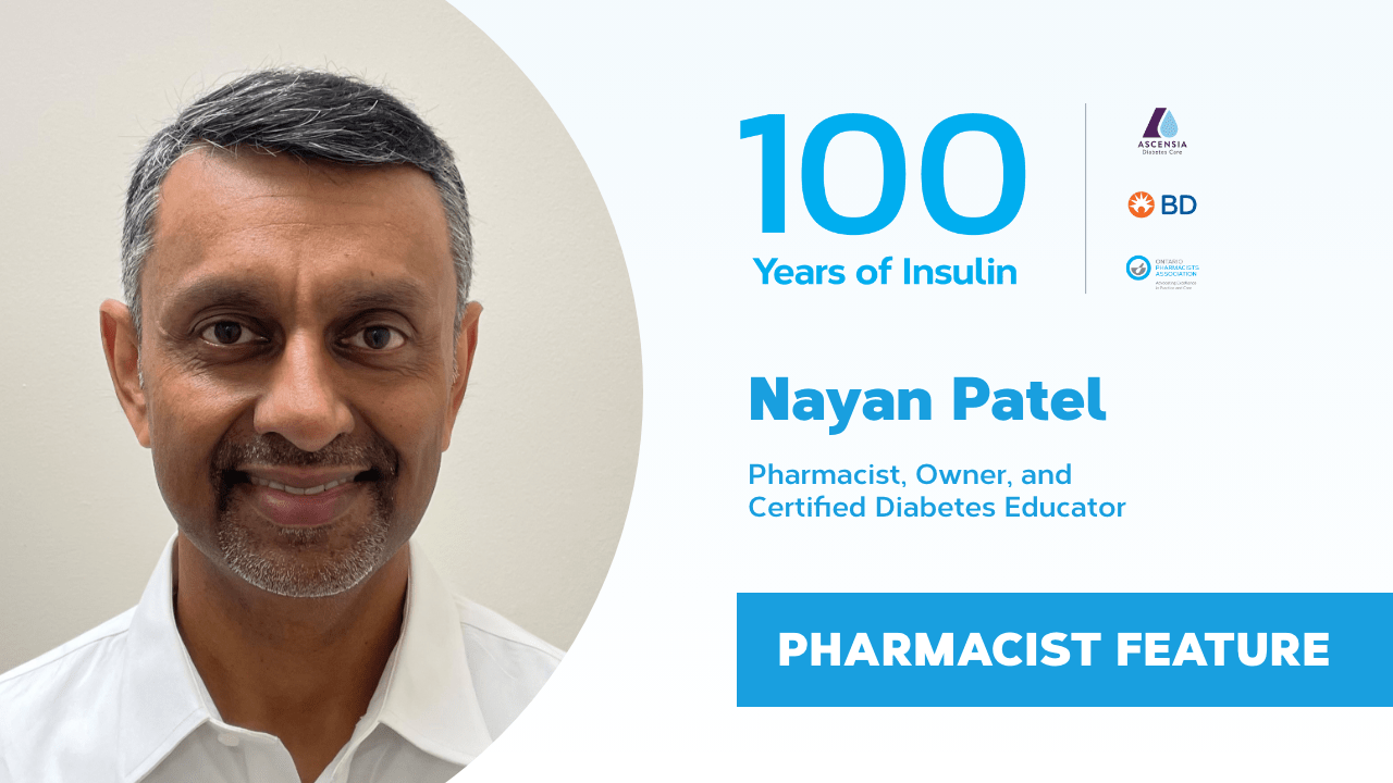 100 Years of Insulin: Nayan Patel, Pharmacist Feature