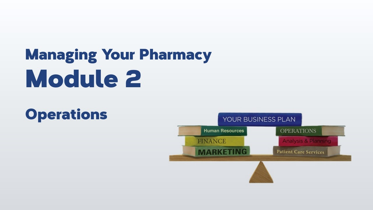 Managing Your Pharmacy: Module 2 – Operations