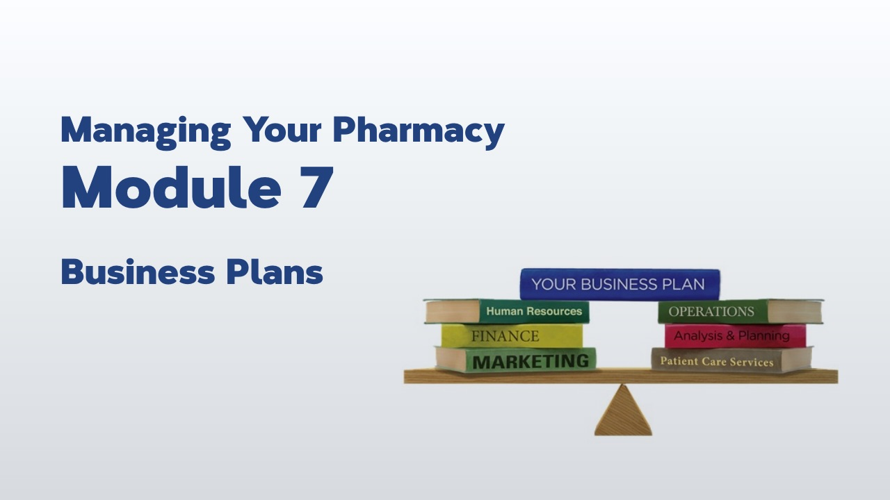 Managing Your Pharmacy: Module 7 – Business Plans